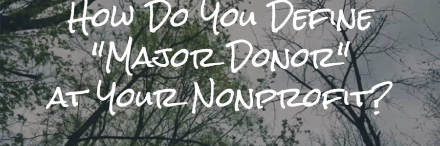"How Do You Define ""Major Donor"" at Your Nonprofit?"