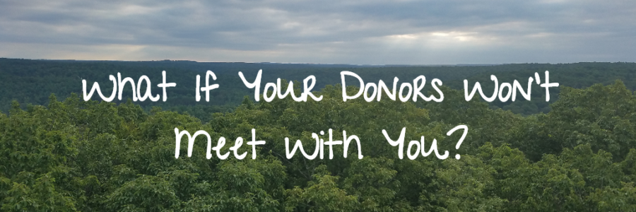 What if Your Donors Won't Meet with You?