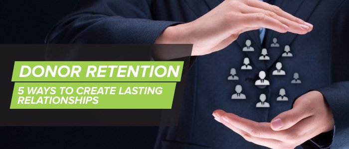 Donor Retention: 5 Ways to Create Lasting Relationships (GuideStar)