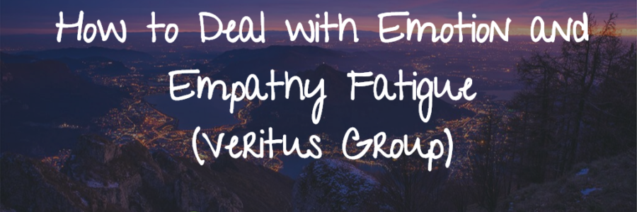 How to Deal with Emotion and Empathy Fatigue (Veritus Group)